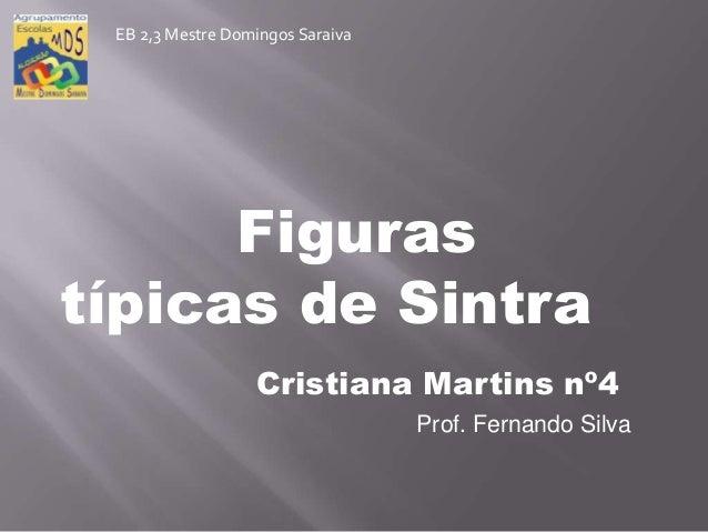 Figurastípicas de SintraCristiana Martins nº4Prof. Fernando SilvaEB 2,3 Mestre Domingos Saraiva