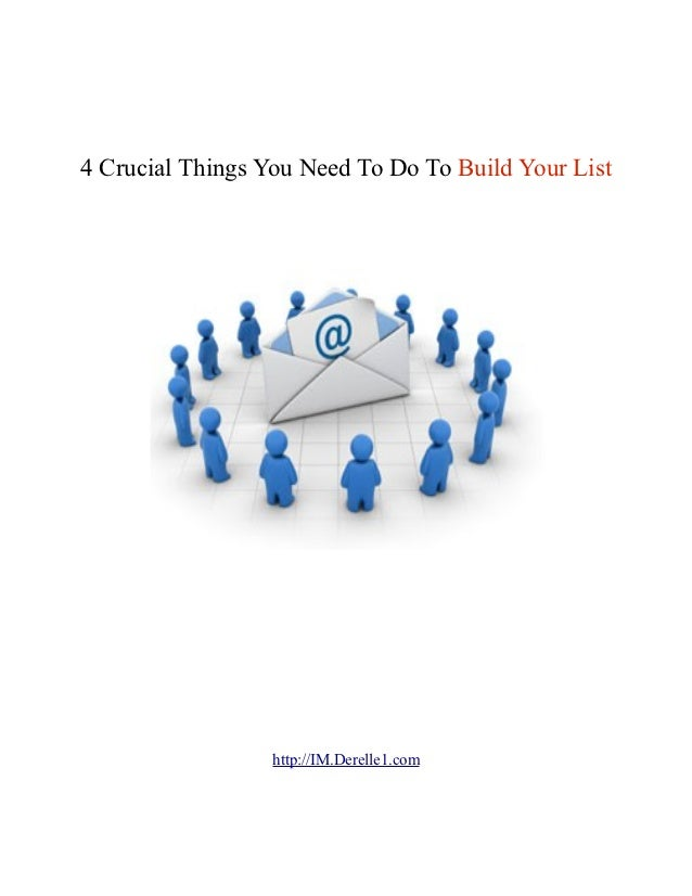 4 Crucial Things You Need To Do To Build Your List                  http://IM.Derelle1.com