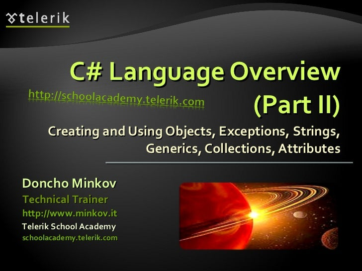 C# Language Overview (Part II) Creating and Using Objects, Exceptions, Strings, Generics, Collections, Attributes Doncho M...