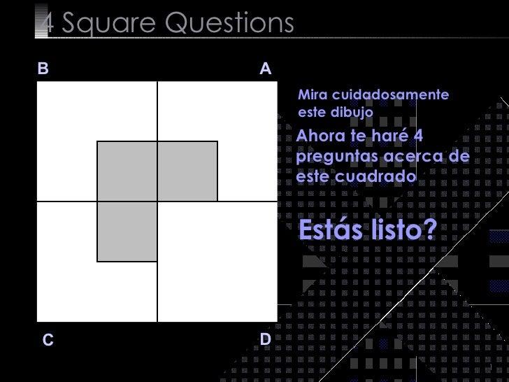 4  Square   Questions B A D C Mira cuidadosamente este dibujo  Ahora te haré 4 preguntas acerca de este cuadrado Estás lis...