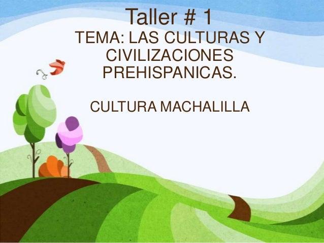 Taller # 1 TEMA: LAS CULTURAS Y CIVILIZACIONES PREHISPANICAS. CULTURA MACHALILLA