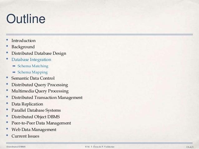 Distributed DBMS © M. T. Özsu & P. Valduriez Ch.4/1 Outline • Introduction • Background • Distributed Database Design • Da...