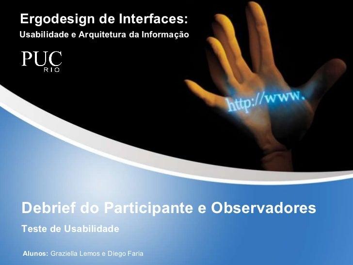 Ergodesign de Interfaces: Usabilidade e Arquitetura da Informação Debrief do Participante e Observadores Teste de Usabilid...
