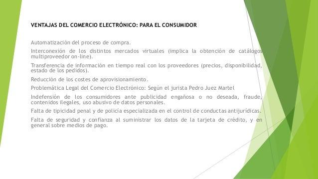 VENTAJAS DEL COMERCIO ELECTRÓNICO: PARA EL CONSUMIDOR Automatización del proceso de compra. Interconexión de los distintos...
