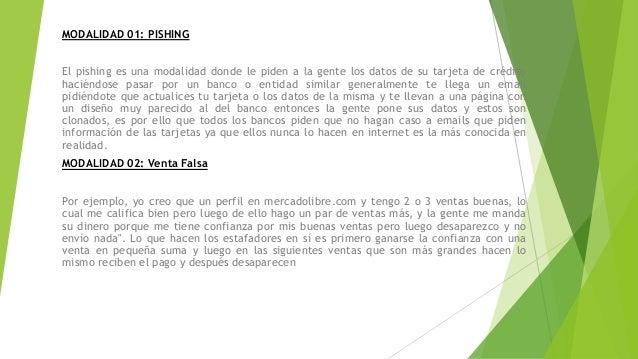 MODALIDAD 01: PISHING El pishing es una modalidad donde le piden a la gente los datos de su tarjeta de crédito haciéndose ...