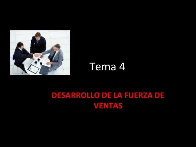 Tema 4DESARROLLO DE LA FUERZA DE         VENTAS
