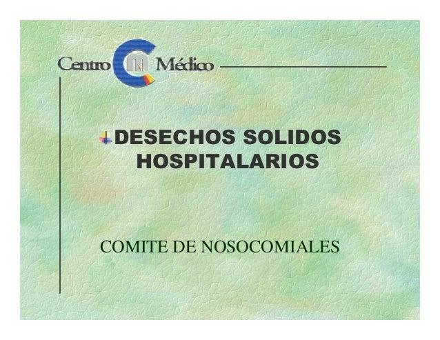 DESECHOS SOLIDOS HOSPITALARIOSHOSPITALARIOS COMITE DE NOSOCOMIALES
