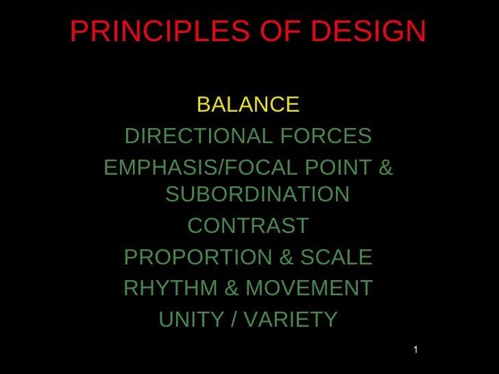 PRINCIPLES OF DESIGN        BALANCE  DIRECTIONAL FORCES EMPHASIS/FOCAL POINT &     SUBORDINATION       CONTRAST  PROPORTIO...