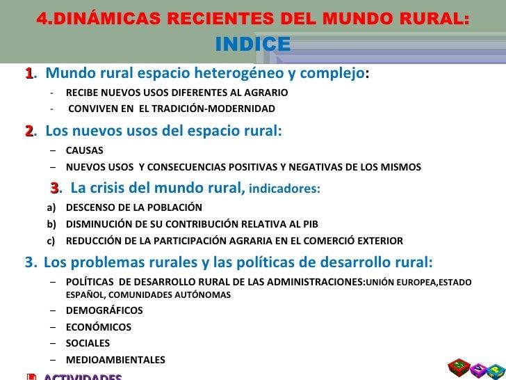 4.DINÁMICAS RECIENTES DEL MUNDO RURAL: INDICE <ul><li>1 .  Mundo rural espacio heterogéneo y complejo :  </li></ul><ul><ul...
