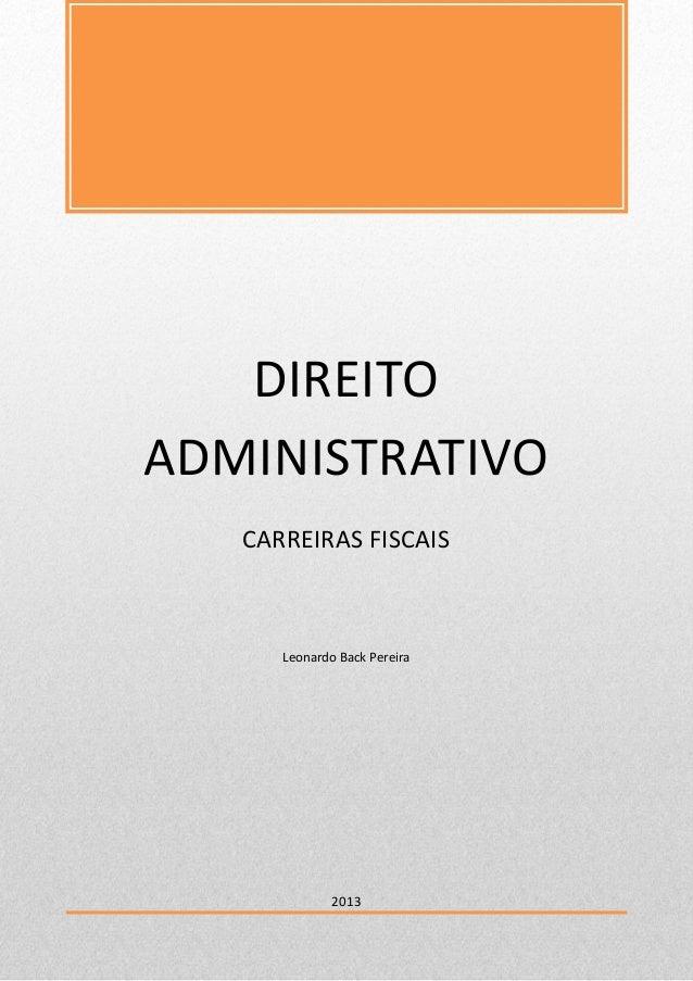 0 DIREITO ADMINISTRATIVO DIREITO ADMINISTRATIVO CARREIRAS FISCAIS Leonardo Back Pereira 2013
