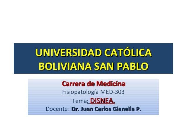 UNIVERSIDAD CATÓLICABOLIVIANA SAN PABLO       Carrera de Medicina      Fisiopatología MED-303          Tema: DISNEA. Docen...