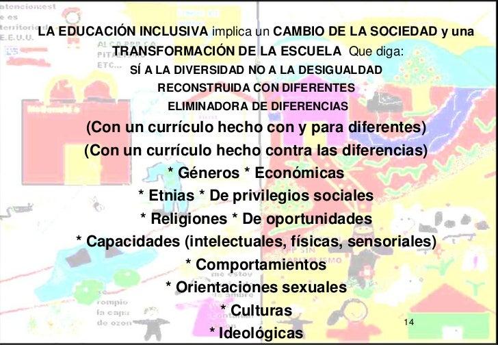 LA EDUCACIÓN INCLUSIVA implica un CAMBIO DE LA SOCIEDAD y una          TRANSFORMACIÓN DE LA ESCUELA Que diga:            S...