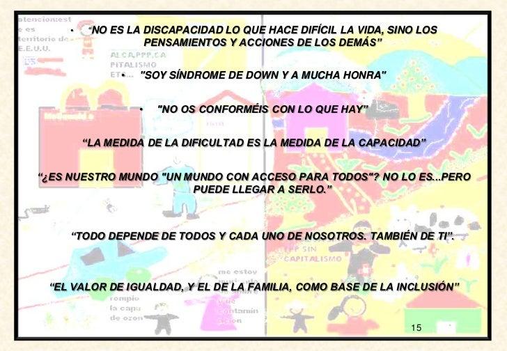 """•    """"NO ES LA DISCAPACIDAD LO QUE HACE DIFÍCIL LA VIDA, SINO LOS                       PENSAMIENTOS Y ACCIONES DE LOS DEM..."""