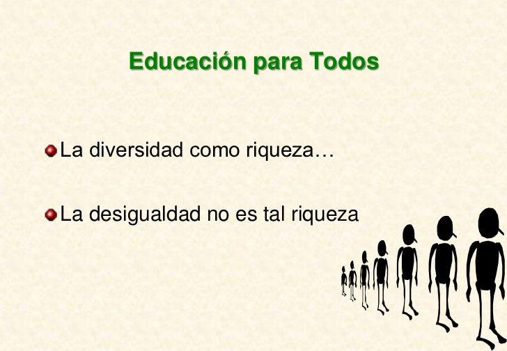 Educación para TodosLa diversidad como riqueza…La desigualdad no es tal riqueza