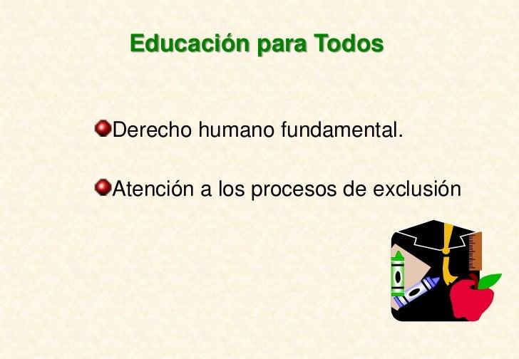 Educación para TodosDerecho humano fundamental.Atención a los procesos de exclusión