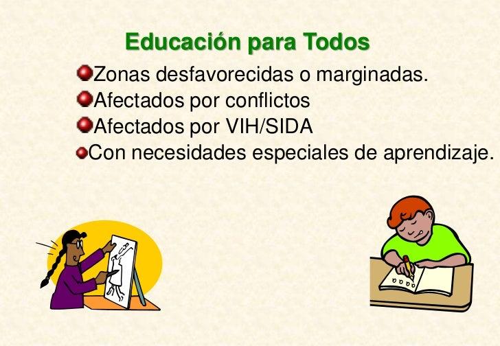 Educación para TodosZonas desfavorecidas o marginadas.Afectados por conflictosAfectados por VIH/SIDACon necesidades especi...