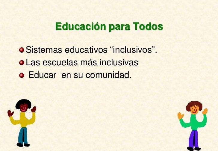 """Educación para TodosSistemas educativos """"inclusivos"""".Las escuelas más inclusivasEducar en su comunidad."""