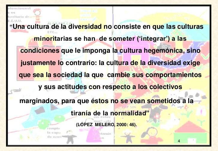 """""""Una cultura de la diversidad no consiste en que las culturas       minoritarias se han de someter (""""integrar"""") a las   co..."""
