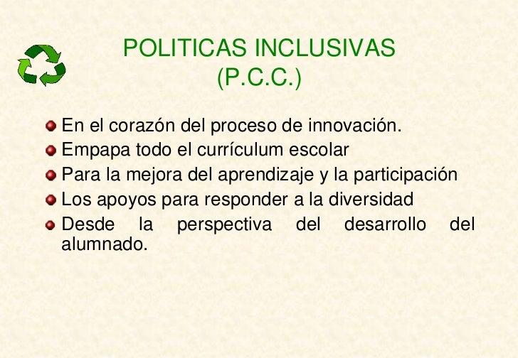 POLITICAS INCLUSIVAS              (P.C.C.)En el corazón del proceso de innovación.Empapa todo el currículum escolarPara la...