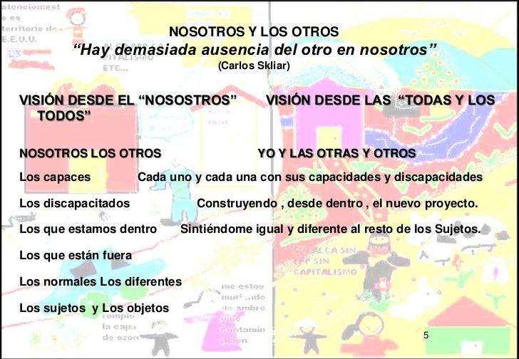 """NOSOTROS Y LOS OTROS        """"Hay demasiada ausencia del otro en nosotros""""                                   (Carlos Skliar..."""