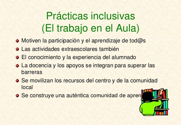 Prácticas inclusivas       (El trabajo en el Aula)Motiven la participación y el aprendizaje de tod@sLas actividades extrae...