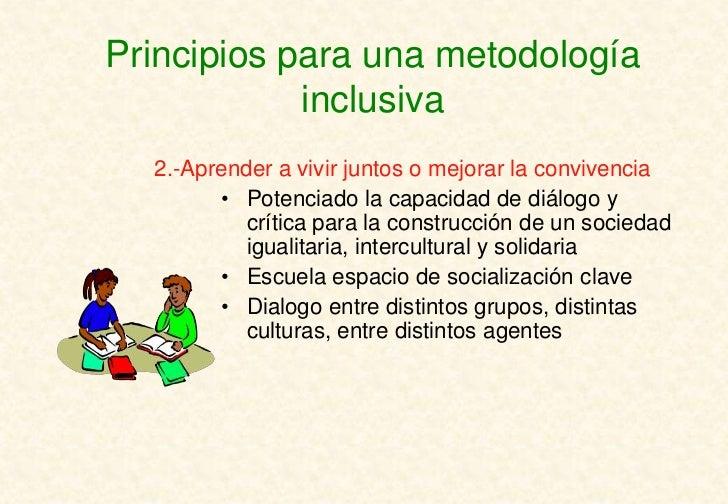 Principios para una metodología            inclusiva  2.-Aprender a vivir juntos o mejorar la convivencia        • Potenci...