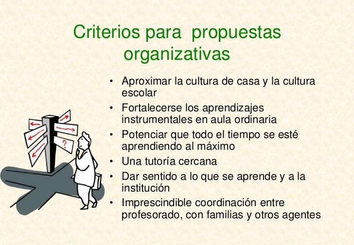 Criterios para propuestas       organizativas    • Aproximar la cultura de casa y la cultura      escolar    • Fortalecers...