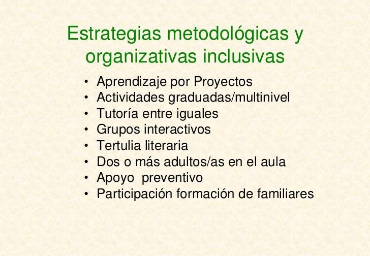 Estrategias metodológicas y  organizativas inclusivas •   Aprendizaje por Proyectos •   Actividades graduadas/multinivel •...
