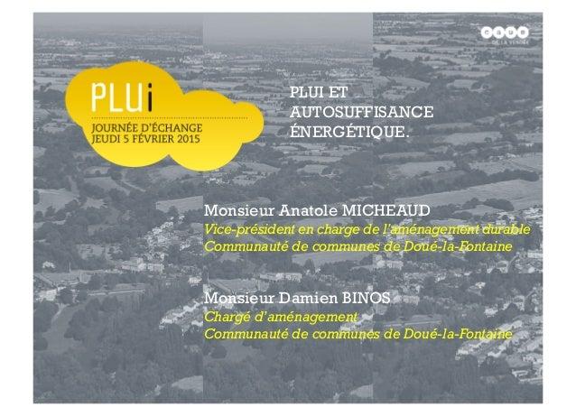 Monsieur Anatole MICHEAUD Vice-président en charge de l'aménagement durable Communauté de communes de Doué-la-Fontaine Mon...