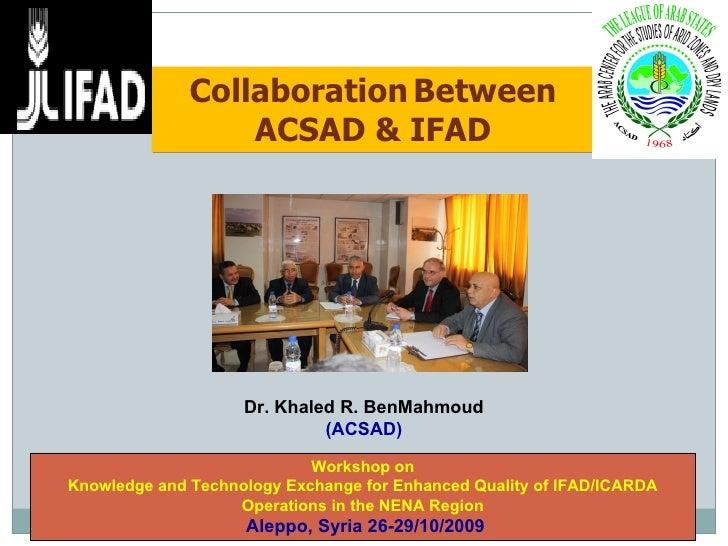 Collaboration   Between ACSAD & IFAD Workshop on Knowledge and Technology Exchange for Enhanced Quality of IFAD/ICARDA Ope...