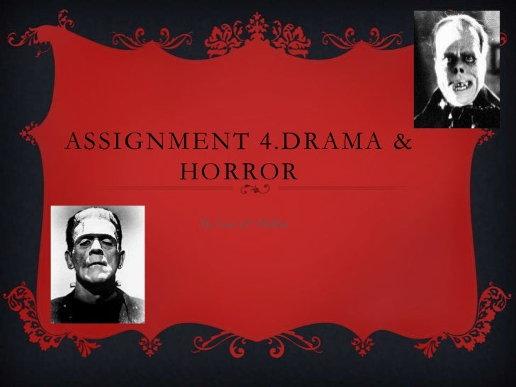 ASSIGNMENT 4.DRAMA &      HORROR       By Gia & Milka