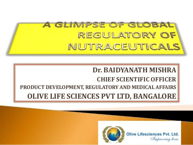 Dr. BAIDYANATH MISHRA CHIEF SCIENTIFIC OFFICER PRODUCT DEVELOPMENT, REGULATORY AND MEDICAL AFFAIRS OLIVE LIFE SCIENCES PVT...