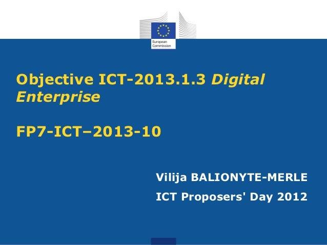Objective ICT-2013.1.3 DigitalEnterpriseFP7-ICT–2013-10                Vilija BALIONYTE-MERLE                ICT Proposers...