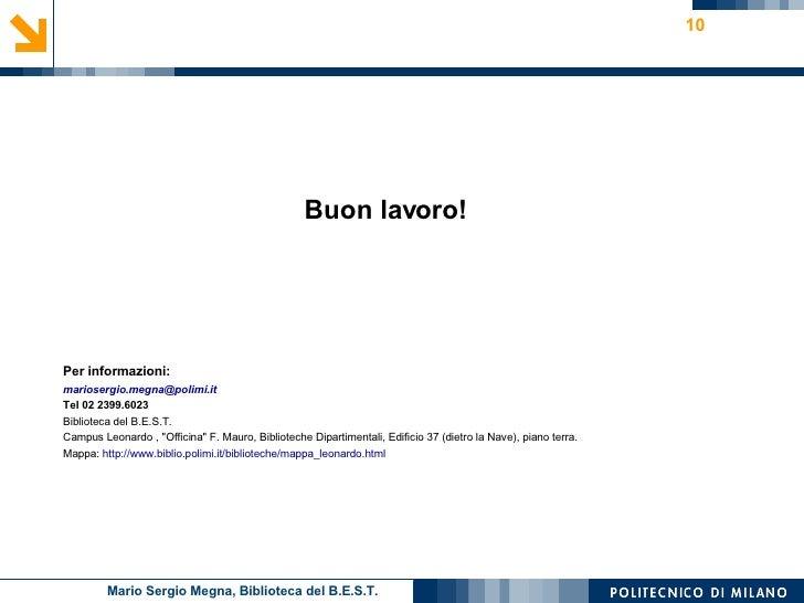 <ul><li>Buon lavoro! </li></ul><ul><li>Per informazioni: </li></ul><ul><li>mariosergio . megna @ polimi . it </li></ul><ul...