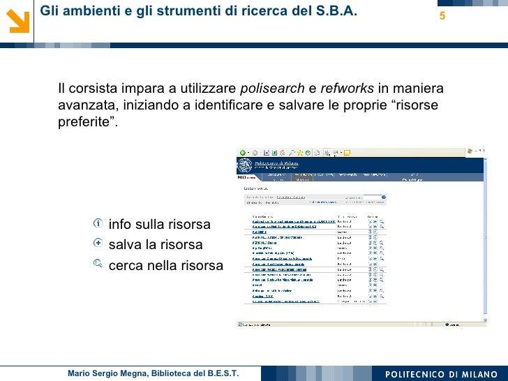 Gli ambienti e gli strumenti di ricerca del S.B.A.  <ul><li>Il corsista impara a utilizzare  polisearch  e  refworks  in m...