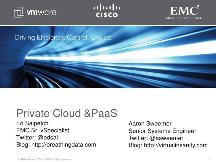 Private Cloud & PaaSEd SaipetchEMC Sr. vSpecialistTwitter: @edsaiBlog: http://breathingdata.com<br />Aaron SweemerSenior S...