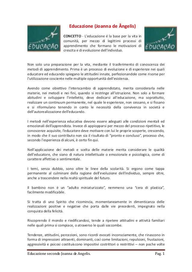 Educazione secondo Joanna de Angelis. Pag. 1 Educazione (Joanna de Ângelis) CONCETTO - L'educazione é la base per la vita ...