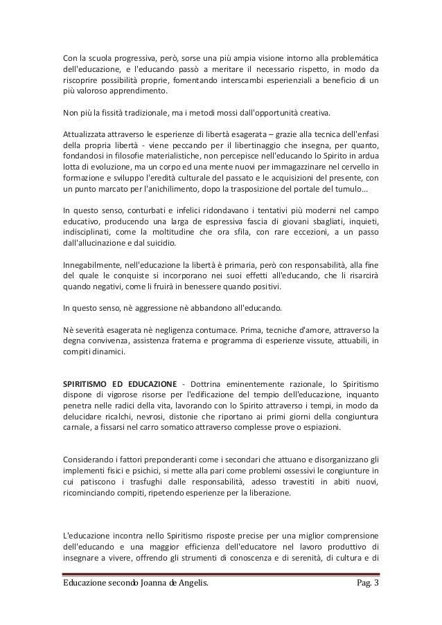 Educazione secondo Joanna de Angelis. Pag. 3 Con la scuola progressiva, però, sorse una più ampia visione intorno alla pro...