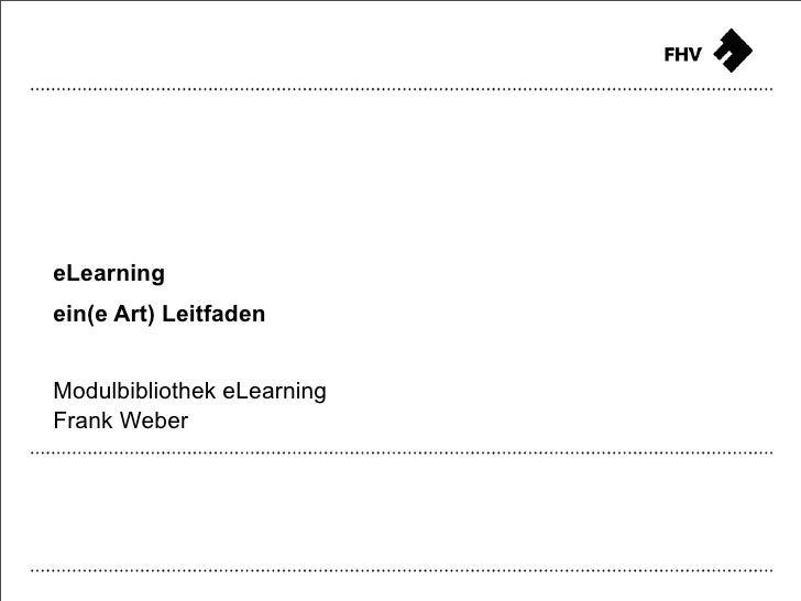 eLearningein(e Art) LeitfadenModulbibliothek eLearningFrank Weber                       FHV Learning Support - Frank Weber...