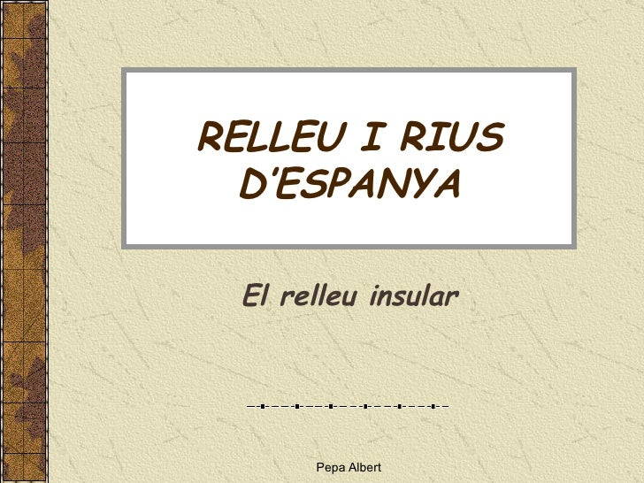 RELLEU I RIUS D'ESPANYA El relleu insular