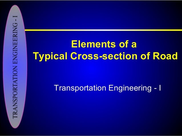 Elements of a Typical Cross-section of Road Transportation Engineering - I