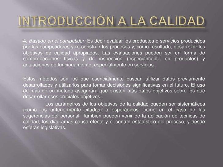 Introducción a la Calidad<br />4. Basado en el competidor: Es decir evaluar los productos o servicios producidos por los c...