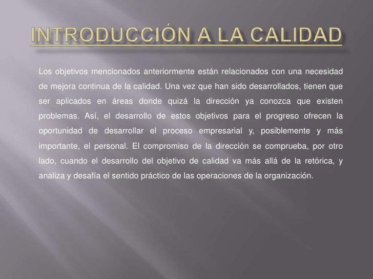 Introducción a la Calidad<br />Los objetivos mencionados anteriormente están relacionados con una necesidad de mejora cont...