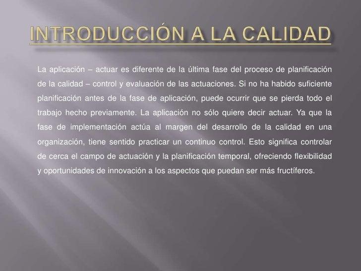Introducción a la Calidad<br />La aplicación – actuar es diferente de la última fase del proceso de planificación de la ca...