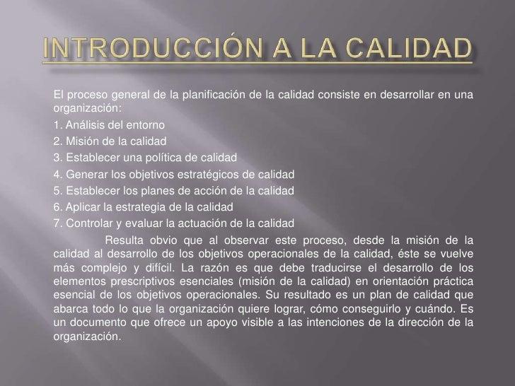Introducción a la Calidad<br />El proceso general de la planificación de la calidad consiste en desarrollar en una organiz...