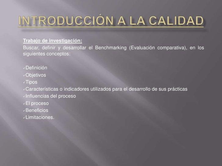 Introducción a la Calidad<br />Trabajo de investigación:<br />Buscar, definir y desarrollar el Benchmarking (Evaluación co...