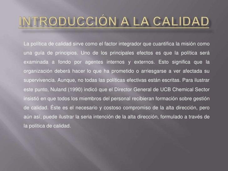 Introducción a la Calidad<br />La política de calidad sirve como el factor integrador que cuantifica la misión como una gu...