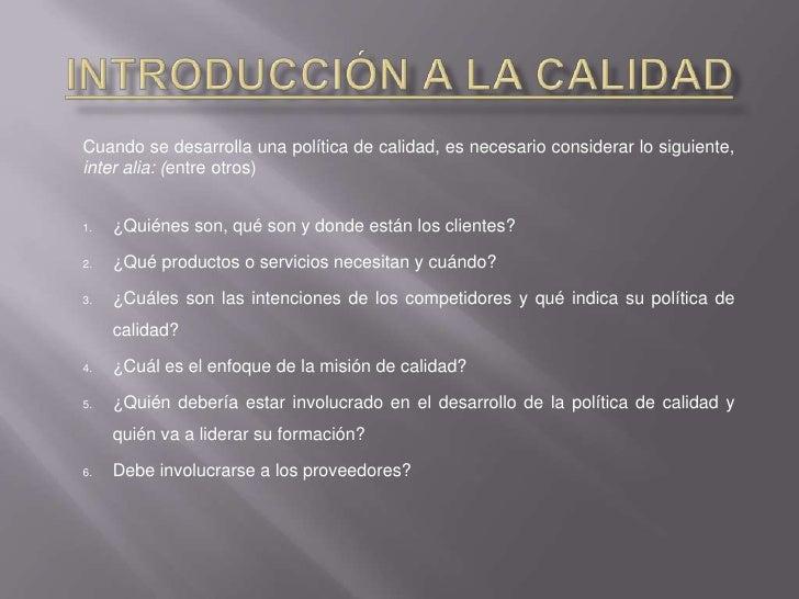 Introducción a la Calidad<br />Cuando se desarrolla una política de calidad, es necesario considerar lo siguiente, inter a...