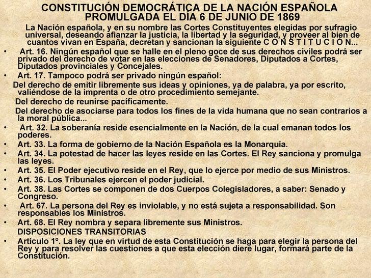 <ul><li>CONSTITUCIÓN DEMOCRÁTICA DE LA NACIÓN ESPAÑOLA PROMULGADA EL DÍA 6 DE JUNIO DE 1869 </li></ul><ul><li>La Nación es...