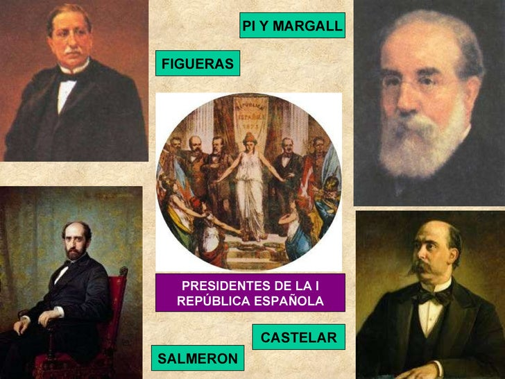PI Y MARGALL SALMERON CASTELAR FIGUERAS PRESIDENTES DE LA I REPÚBLICA ESPAÑOLA